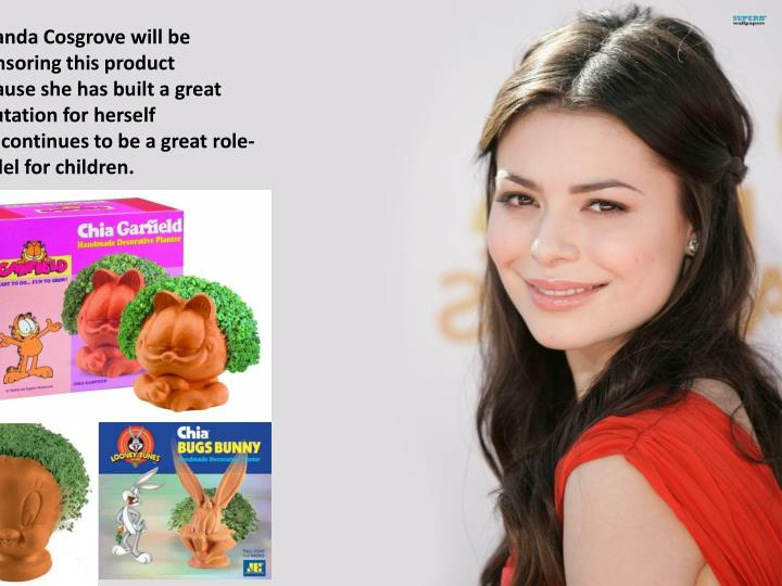 Miranda Cosgrove will be sponsoring this product