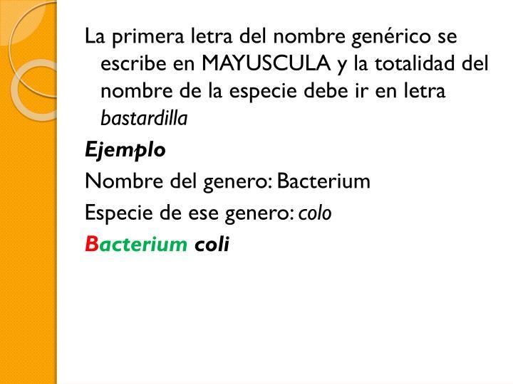 La primera letra del nombre genérico se escribe en MAYUSCULA y la totalidad del nombre de la especie debe ir en letra