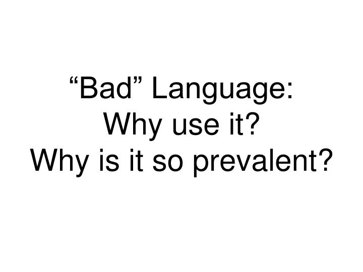 """Bad"" Language:"