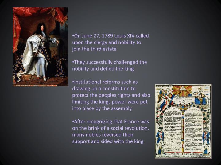 On June 27, 1789 Louis XIV called upon the clergy and nobility to join the third estate