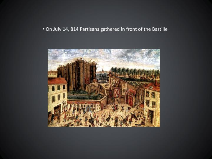 On July 14, 814 Partisans gathered in front of the Bastille
