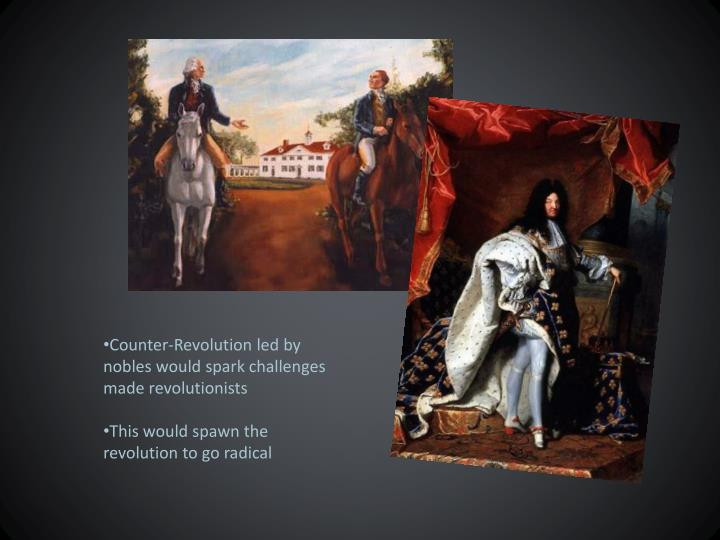 Counter-Revolution led by nobles would spark challenges made revolutionists