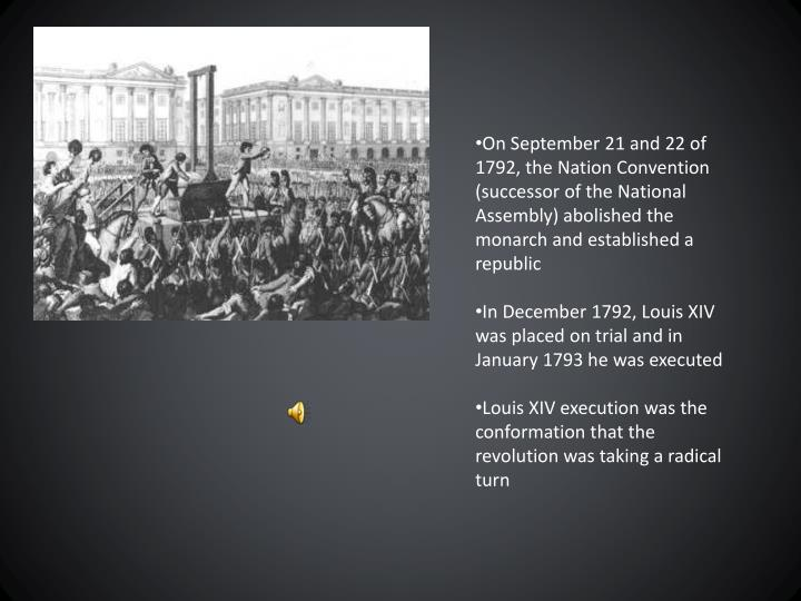 On September 21 and 22 of 1792, the Nation Convention (successor of the National Assembly) abolished the monarch and established a republic