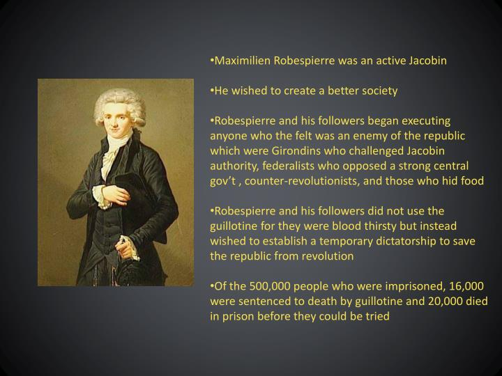 Maximilien Robespierre was an active Jacobin