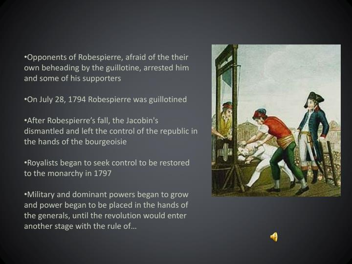 Opponents of Robespierre, afraid of the their own beheading by the guillotine, arrested him and some of his supporters