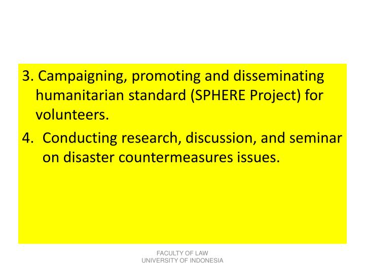 3. Campaigning, promoting and disseminating humanitarian standard (SPHERE Project) for volunteers.