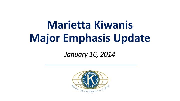 Marietta kiwanis major emphasis update