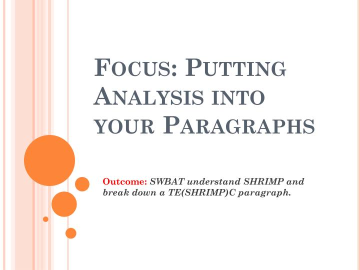 Focus putting analysis into your paragraphs