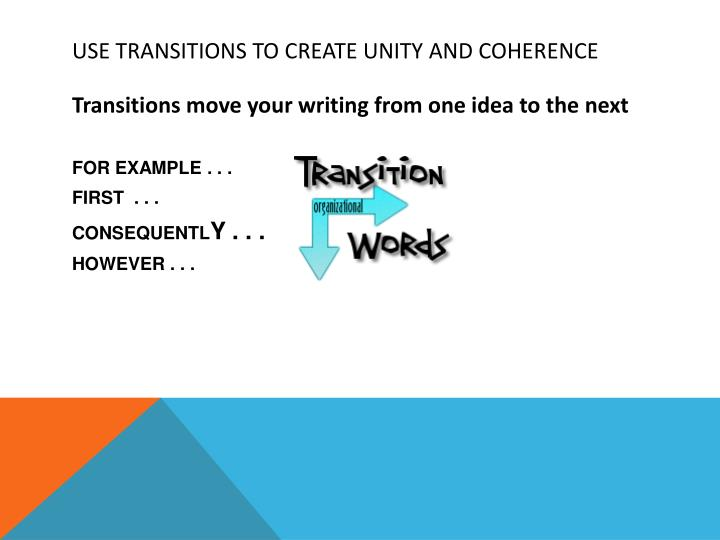 USE TRANSITIONS TO CREATE UNITY AND COHERENCE