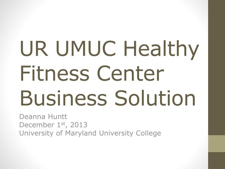 ur umuc healthy fitness center business Browse through health care and fitness businesses currently available for sale on bizbuysell today view hospital, nursing home, and other health care and fitness business businesses to find the opportunity that's right for you.