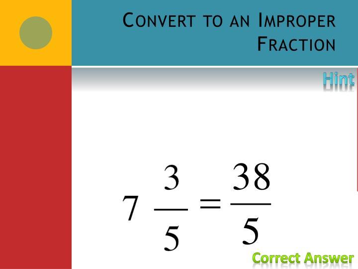 Convert to an Improper Fraction
