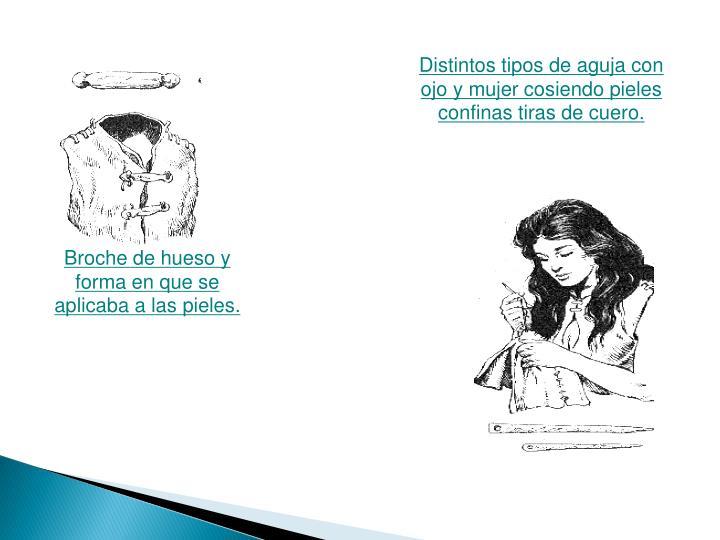Distintos tipos de aguja con ojo y mujer cosiendo pieles confinas tiras de cuero.