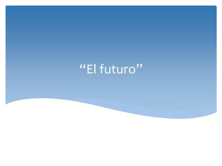 """""""El futuro"""""""