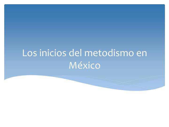 Los inicios del metodismo en México