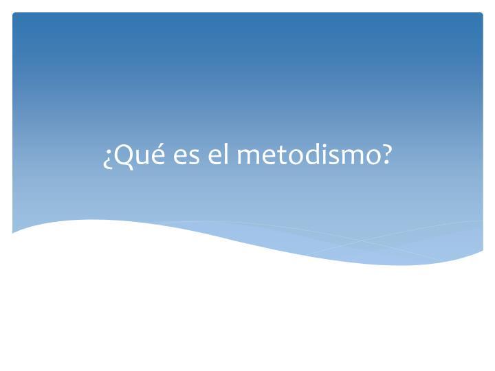 ¿Qué es el metodismo?