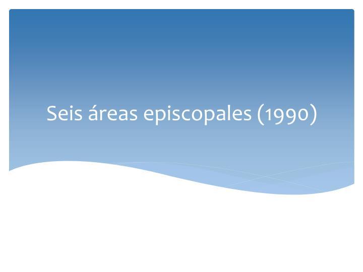 Seis áreas episcopales (1990