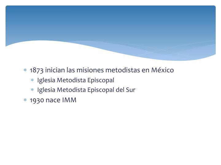 1873 inician las misiones metodistas en México