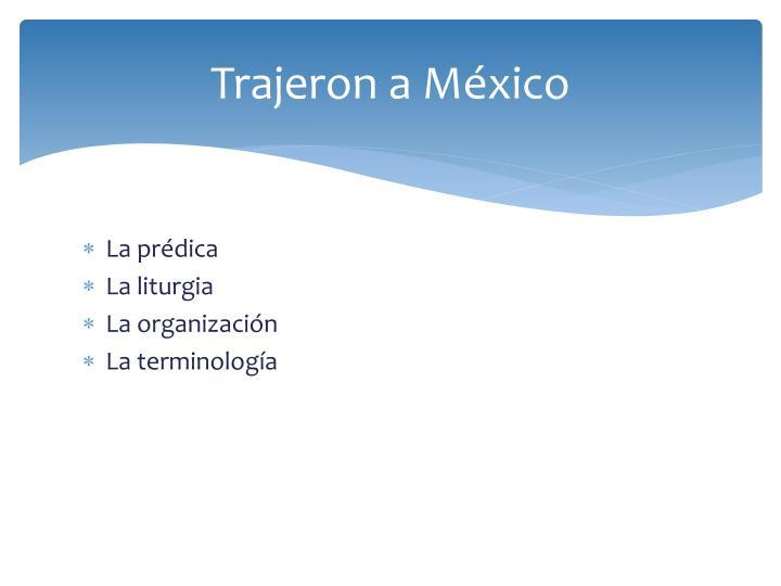 Trajeron a México