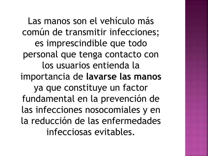 Las manos son el vehículo más común de transmitir infecciones; es imprescindible