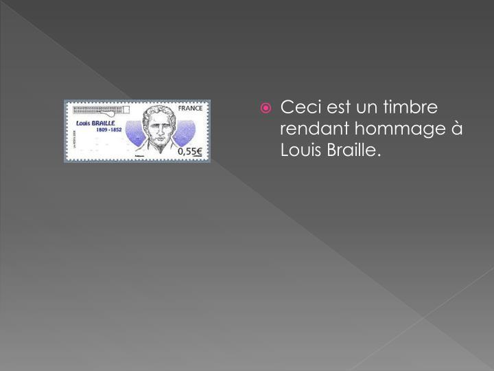 Ceci est un timbre rendant hommage à Louis Braille.