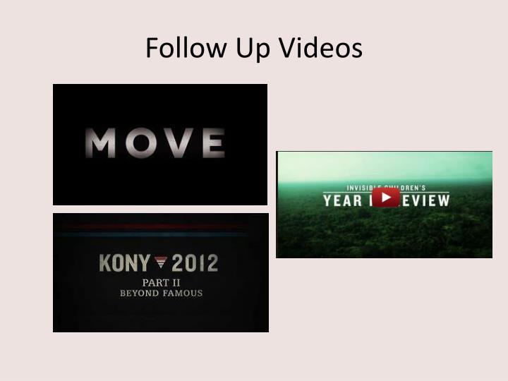 Follow Up Videos