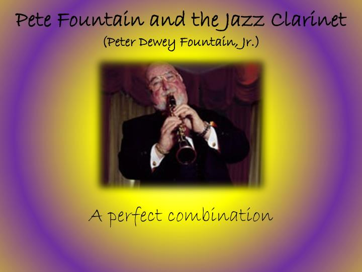 Pete fountain and the jazz clarinet peter dewey fountain jr