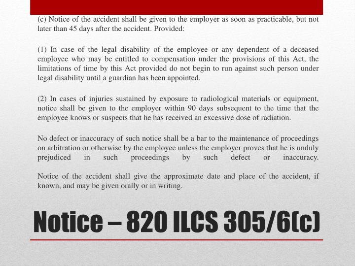 (c) Notice of the accident shall be given to the employer as soon as practicable, but not later than 45 days after the accident. Provided: