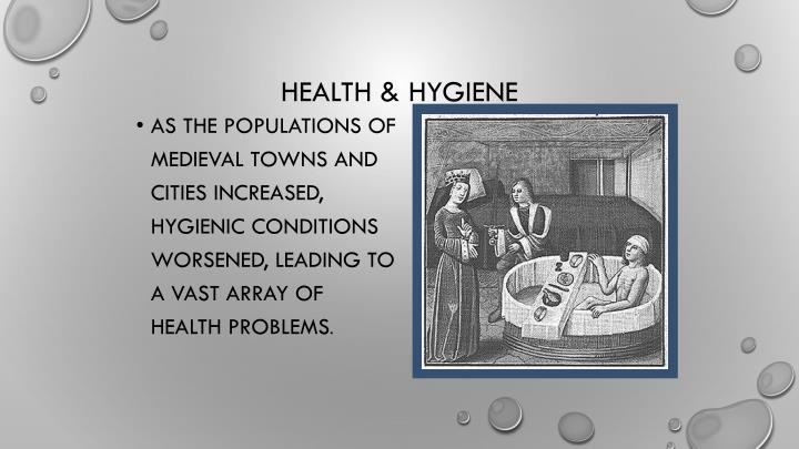 As the populations of medieval towns and cities increased, hygienic conditions worsened, leading to a vast array of health problems