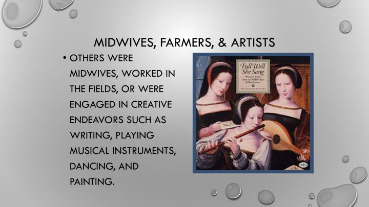 Others were midwives, worked in the fields, or were engaged in creative endeavors such as writing, playing musical instruments, dancing, and painting.