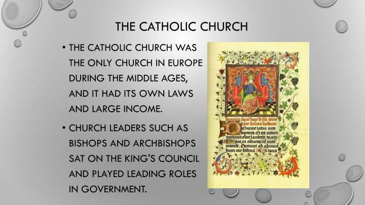 The Catholic Church was the only church in Europe during the Middle Ages, and it had its own laws and large income.