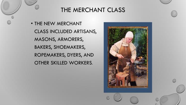 The new merchant class included artisans, masons, armorers, bakers, shoemakers,