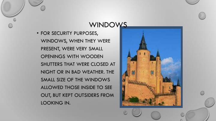 For security purposes, windows, when they were present, were very small openings with wooden shutters that were closed at night or in bad weather. The small size of the windows allowed those inside to see out, but kept outsiders from looking in.