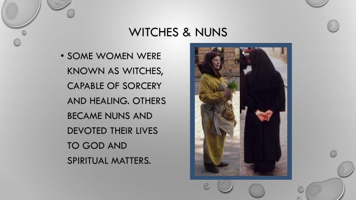 Some women were known as witches, capable of sorcery and healing. Others became nuns and devoted their lives to God and spiritual matters.