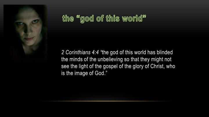 T he god of this world