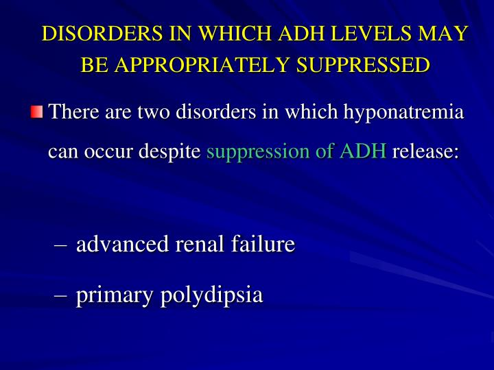 DISORDERS IN WHICH ADH LEVELS MAY BE APPROPRIATELY SUPPRESSED