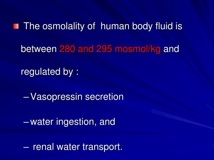 The osmolality of  human body fluid is between