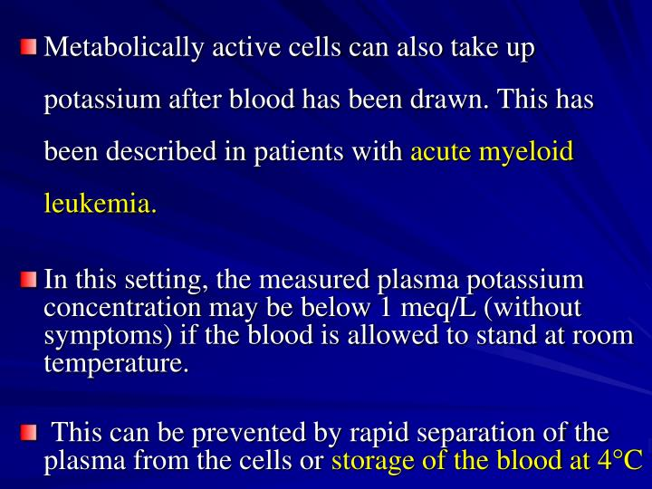 Metabolically active cells can also take up potassium after blood has been drawn. This has been described in patients with