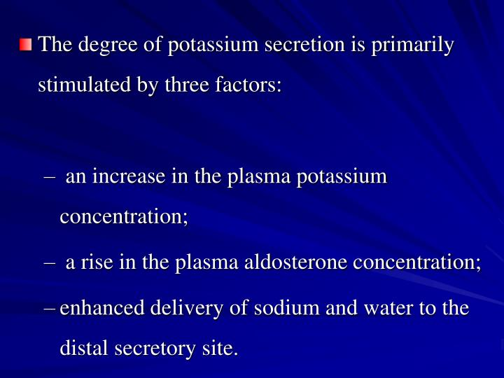 The degree of potassium secretion is primarily stimulated by three factors:
