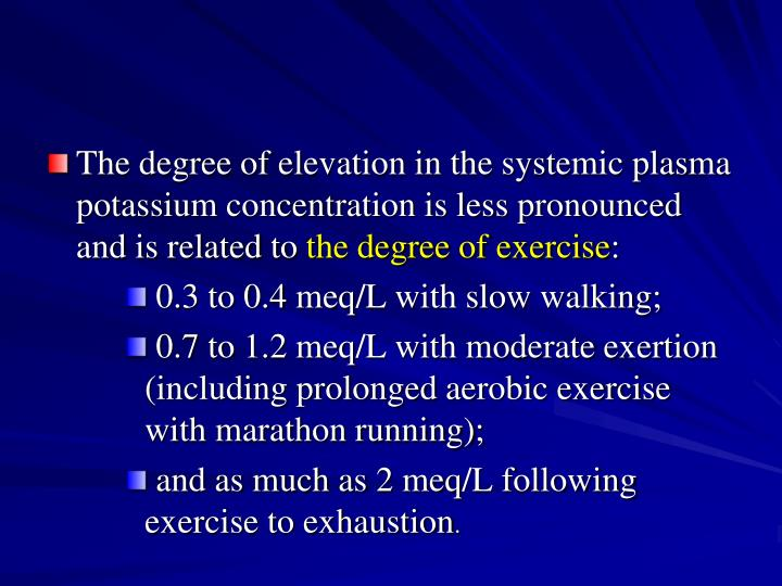 The degree of elevation in the systemic plasma potassium concentration is less pronounced and is related to