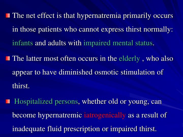 The net effect is that hypernatremia primarily occurs in those patients who cannot express thirst normally: