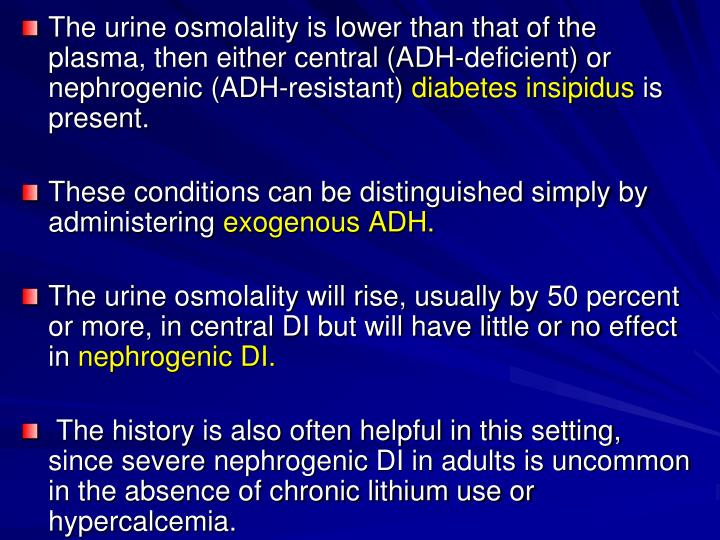 The urine osmolality is lower than that of the plasma, then either central (ADH-deficient) or