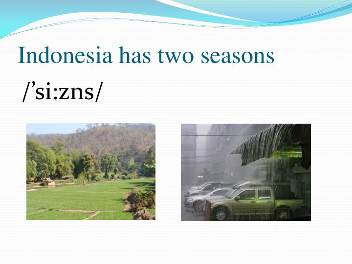 Indonesia has two seasons