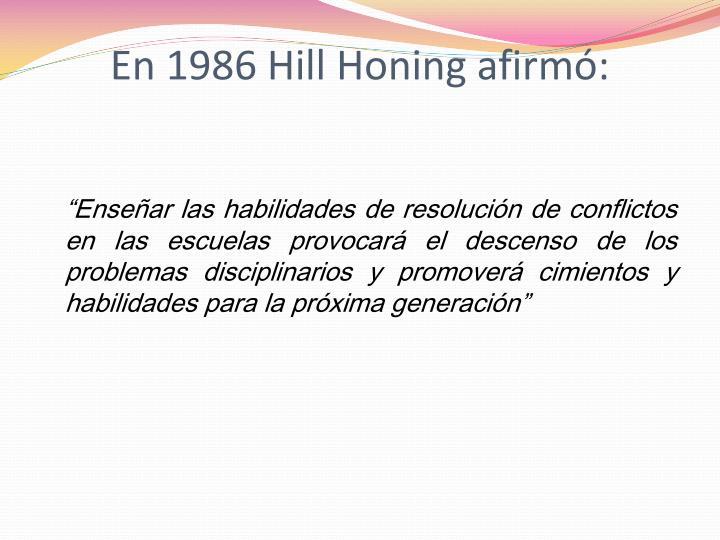 En 1986 Hill Honing afirmó: