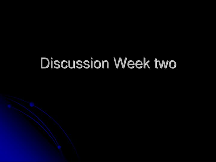 Discussion Week two