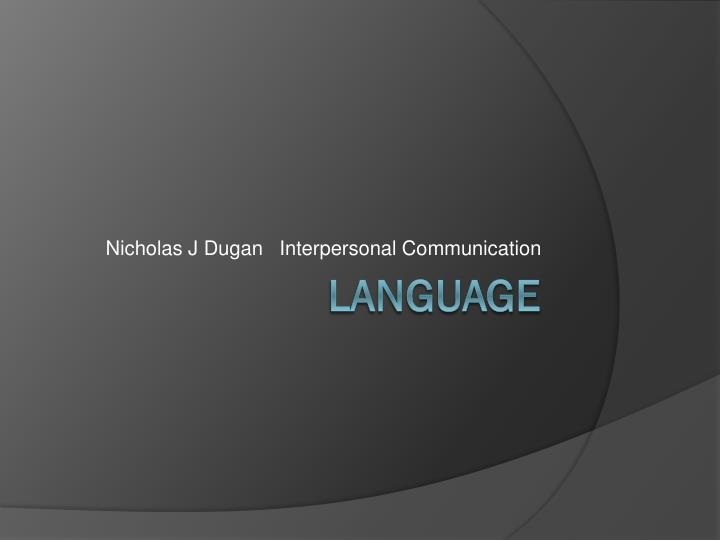 Nicholas J Dugan   Interpersonal Communication