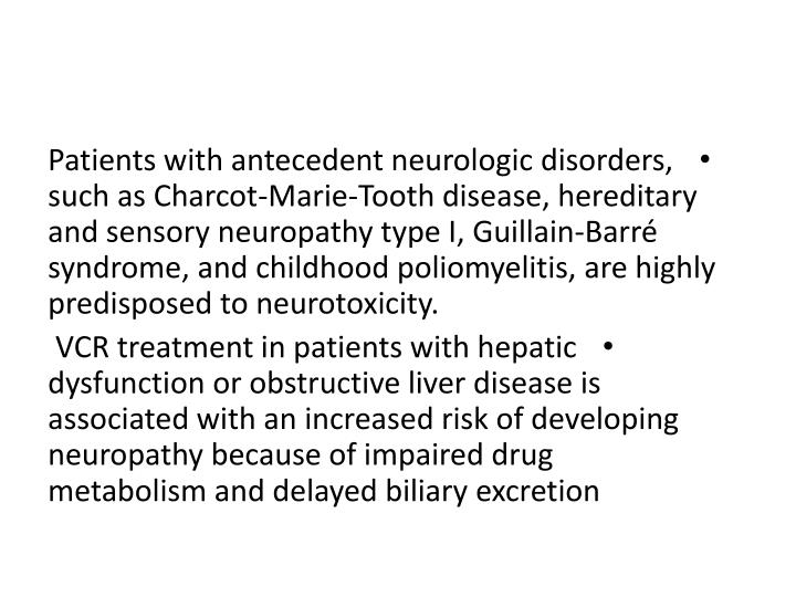 Patients with antecedent neurologic disorders, such as Charcot-Marie-Tooth disease, hereditary and sensory neuropathy type I,