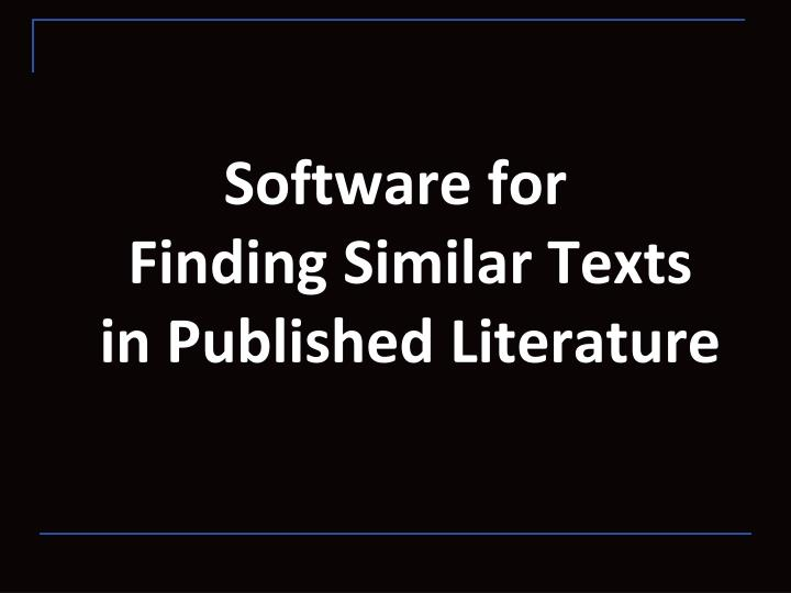 Software for           Finding Similar Texts    in Published Literature