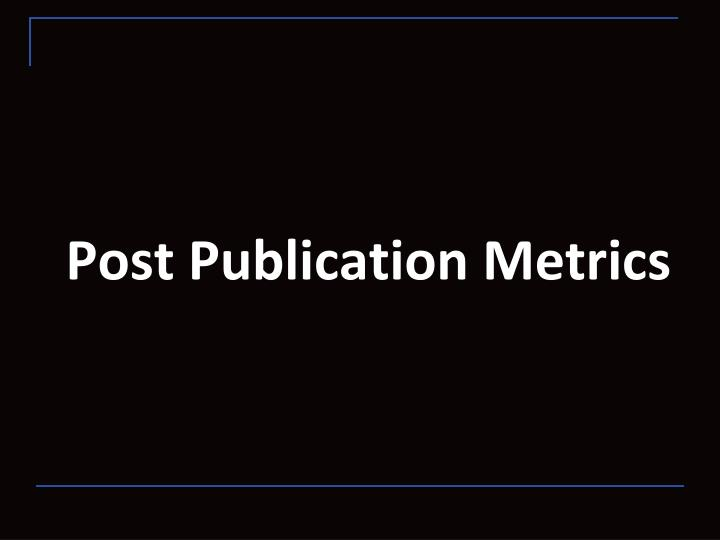 Post Publication Metrics