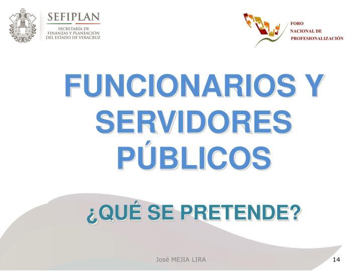 FUNCIONARIOS Y SERVIDORES PÚBLICOS