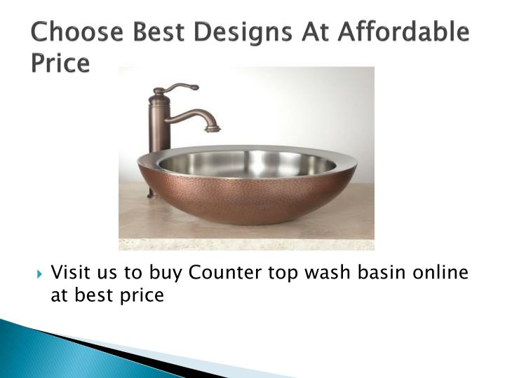 Choose best designs at affordable price